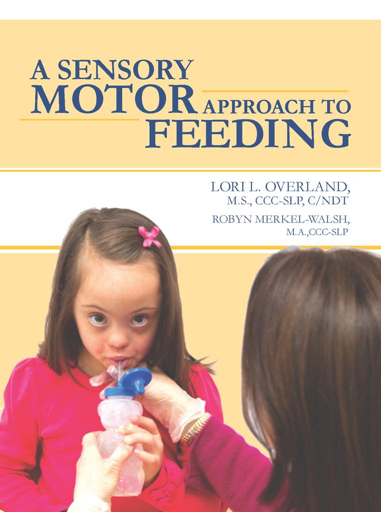 A Sensory Motor Approach to Feeding - Lori.L.Overland